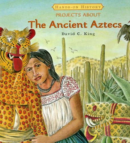 Projects About the Ancient Aztecs (Hands-on History) (0761422560) by King, David C.