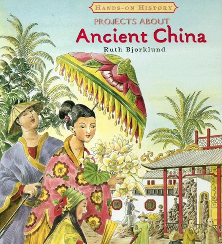 Projects About Ancient China (Hands-on History): Bjorklund, Ruth
