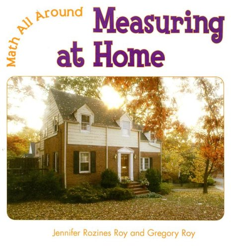 Measuring at Home (Math All Around): Roy, Jennifer Rozines, Roy, Gregory