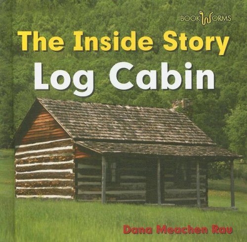 Log cabin bookworms the inside story by dana meachen for Log home books