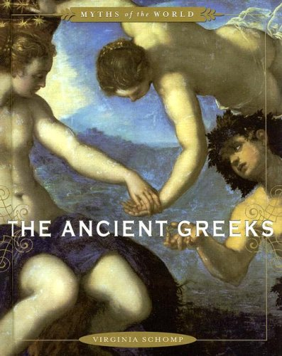 The Ancient Greeks (Myths of the World): Virginia Schomp