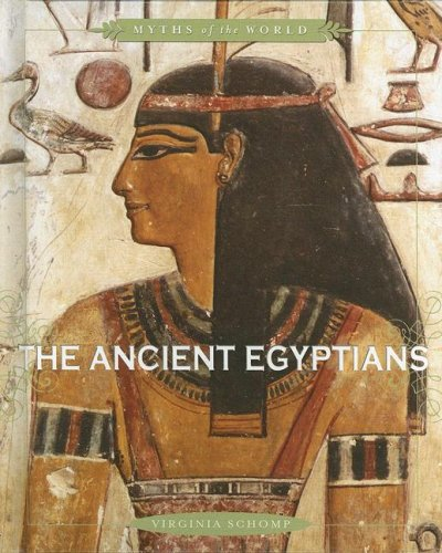 9780761425496: The Ancient Egyptians (Myths of the World)