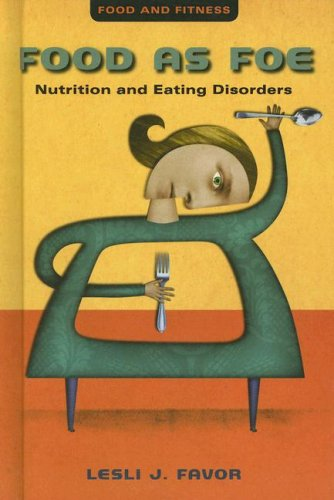 9780761425533: Food as Foe: Nutrition and Eating Disorders (Food and Fitness)