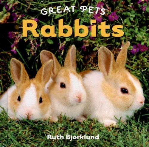 Rabbits (Great Pets): Ruth Bjorklund