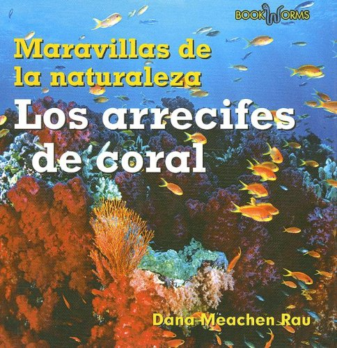 Los Arrecifes de coral / Coral Reefs (Wonders of Nature) (Spanish Edition) (0761428054) by Rau, Dana Meachen