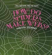 9780761429203: How Do Spiders Make Webs? (Tell Me Why, Tell Me How)