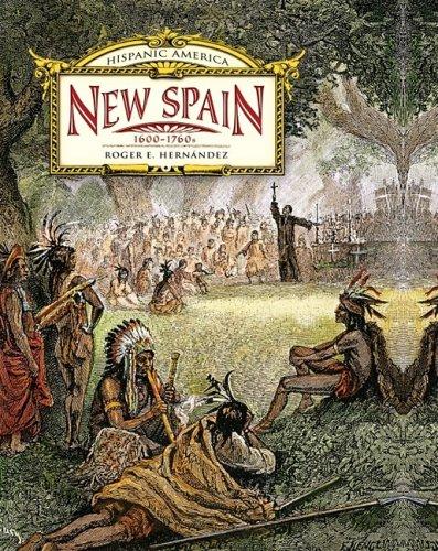 New Spain: 1600-1760s (Hispanic America): Hernandez, Roger E.
