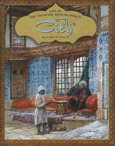 The City (Life in the Medieval Muslim World): Hinds, Kathryn