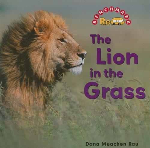 The Lion in the Grass (Benchmark Rebus: Nature: Level C): Rau, Dana Meachen