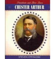 Chester Arthur (Presidents & Their Times): Steven Otfinoski