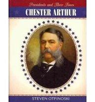 Chester Arthur (Presidents and Their Times): Steven Otfinoski