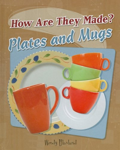 Plates and Mugs (How Are They Made?): Blaxland, Wendy