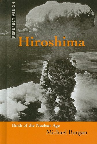 Hiroshima: Birth of the Nuclear Age (Perspectives on): Burgan, Michael