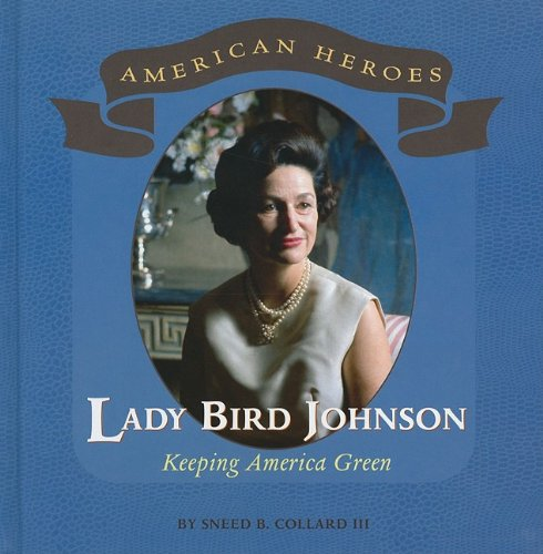 Lady Bird Johnson: Keeping America Green (American Heroes) (0761440569) by Collard, Sneed B.