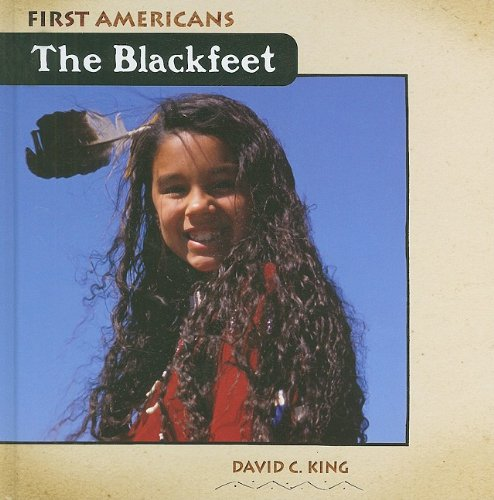 The Blackfeet (First Americans (Benchmark)): David C. King