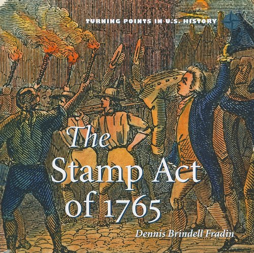 The Stamp Act of 1765 (Turning Points in U.S. History): Fradin, Dennis B.