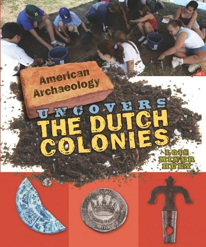 American Archaeology Uncovers the Dutch Colonies: Huey, Lois Miner