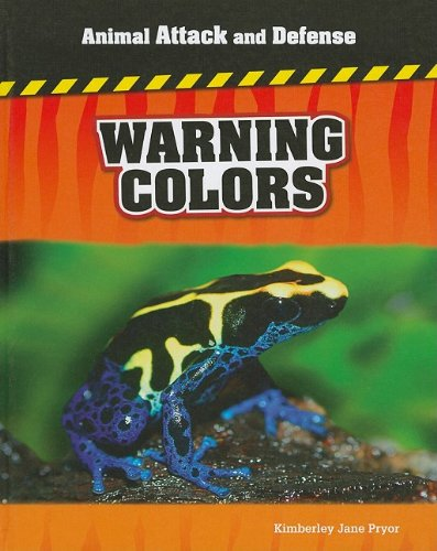 Warning Colors (Animal Attack and Defense): Kimberley Jane Pryor