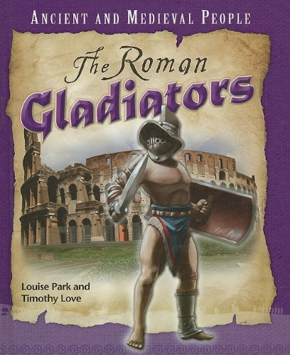 The Roman Gladiators (Ancient and Medieval People): Park, Louise, Love,