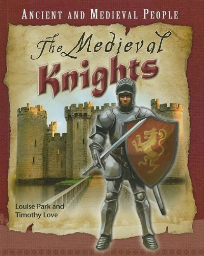 The Medieval Knights (Ancient and Medieval People): Louise Park, Timothy