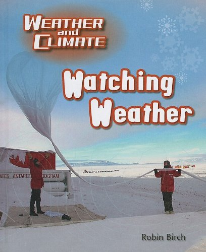 Watching Weather (Weather and Climate) (076144470X) by Birch, Robin