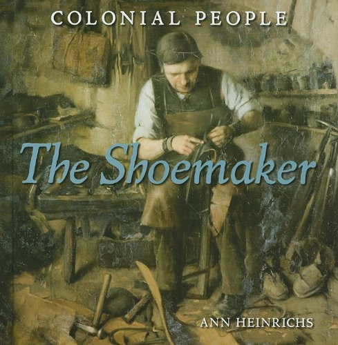The Shoemaker (Colonial People): Ann Heinrichs