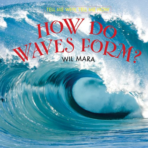 How Do Waves Form? (Tell Me Why, Tell Me How): Wil Mara