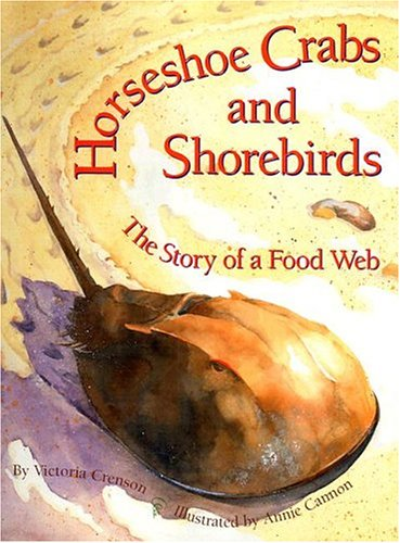Horseshoe Crabs and Shorebirds: The Story of a Food Web: Victoria Crenson