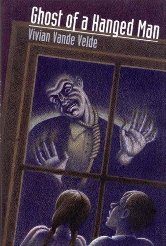 Ghost of a Hanged Man (0761451544) by Vande Velde, Vivian