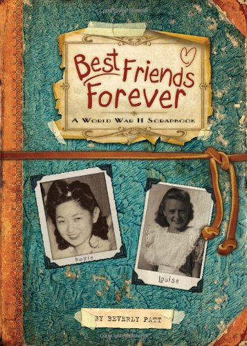 Best Friends Forever: a World War II Scrapbook: Patt, Beverly