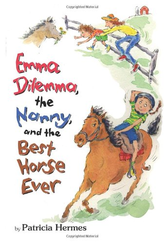 Emma Dilemma, the Nanny, and the Best Horse Ever (Emma Dilemma series) (9780761459057) by Patricia Hermes