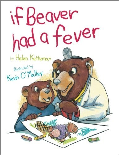 If Beaver Had a Fever (0761459510) by Ketteman, Helen