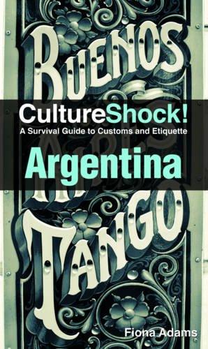 9780761460503: Culture Shock! Argentina: A Survival Guide to Customs and Etiquette (Culture Shock! Guides)