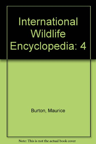 International Wildlife Encyclopedia: Burton, Robert, Burton, Maurice