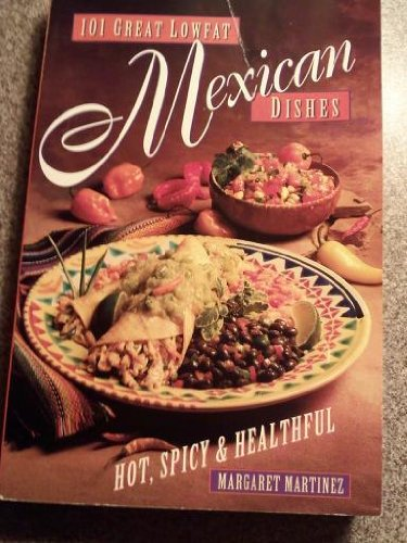 101 Great Lowfat Mexican Dishes: Hot, Spicy & Healthful