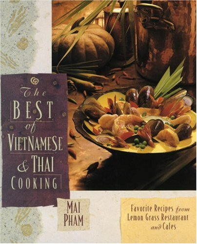 The Best of Vietnamese & Thai Cooking: Favorite Recipes from Lemon Grass Restaurant and Cafes: ...