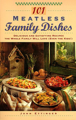 101 Meatless Family Dishes: Delicious and Satisfying: Ettinger, John