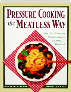 9780761500322: Pressure Cooking the Meatless Way: Over 125 Delicious and Nutritious Recipes for Today's Busy Cook