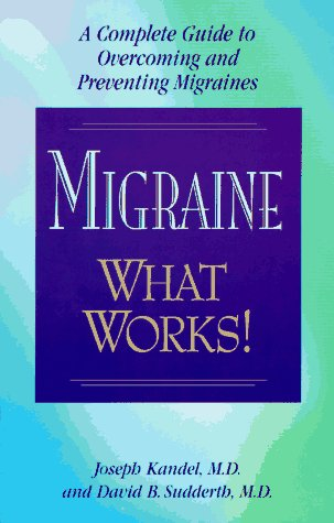 Migraine - What Works!: A Complete Guide: Kandel M.D., Joseph,