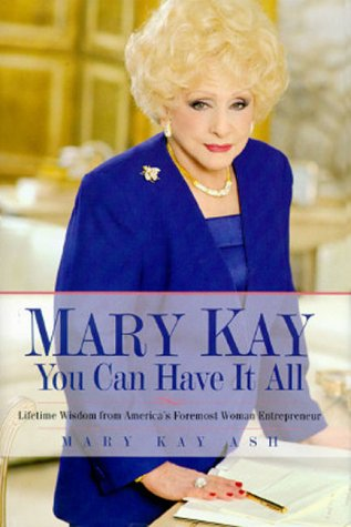 9780761501626: Mary Kay: You Can Have It All: Lifetime Wisdom from America's Foremost Woman Entrepreneur