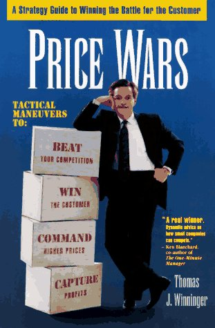 Price Wars: A Strategy Guide to Winning: Thomas J. Winninger