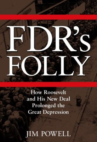 FDR's Folly: How Roosevelt and His New: Jim Powell
