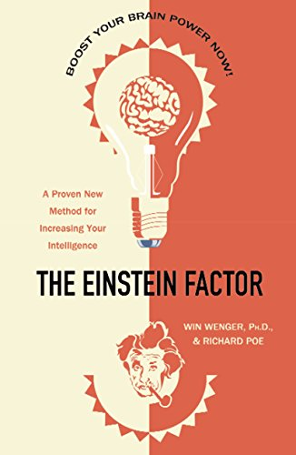 The Einstein Factor : A Proven New Method for Increasing Your Intelligence: Wenger, Win; Poe, ...