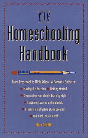 9780761501923: The Homeschooling Handbook: From Preschool to High School, a Parent's Guide