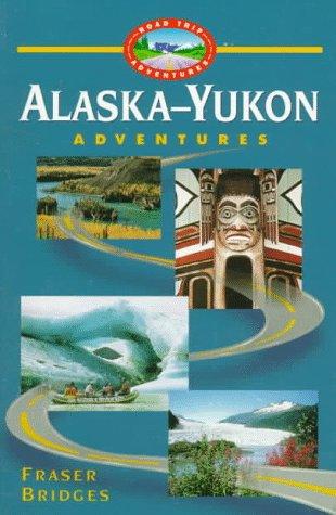 Alaska-Yukon Adventures (Road Trip Adventures): Fraser Bridges