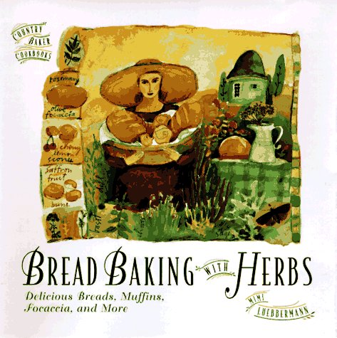 9780761502456: Bread Baking with Herbs: Breads, Muffins, Focaccia, and More (The Country Baker)