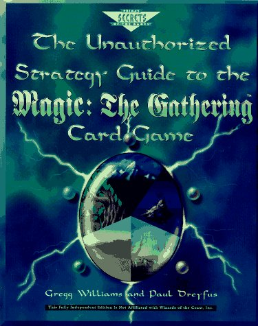 9780761502609: The Unauthorized Strategy Guide to the Magic: The Gathering Card Game (Secrets of the Games Series)
