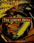 The Lowfat Grill: 175 Surprisingly Succulent Recipes for Meats, Marinades, Vegetables, Sauces, and ...
