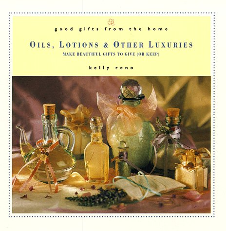 Good Gifts from the Home: Oils, Lotions: Rohn, Jim, Reno,