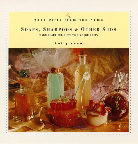9780761503354: Good Gifts from the Home: Soaps, Shampoos & Other Suds: Make Beautiful Gifts to Give (or Keep)